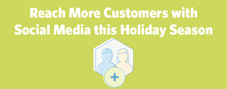 3 Ways to Reach More Customers with Social Media this Holiday Season