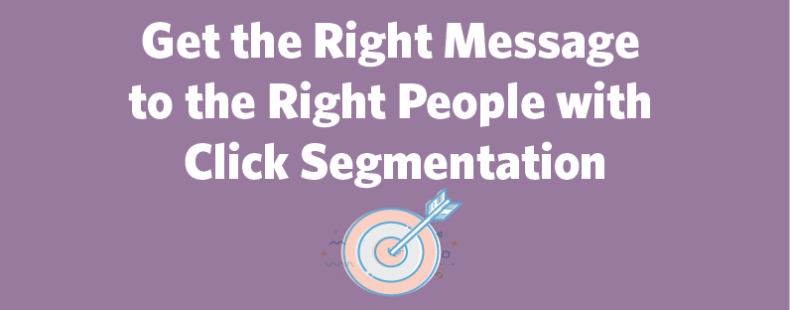 Get the Right Message to the Right People with Click Segmentation