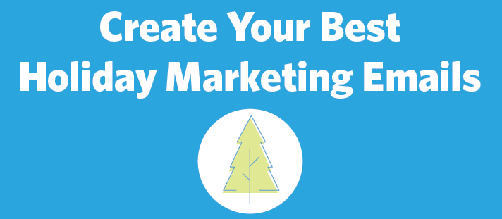 How to Create Your Best Holiday Marketing Emails