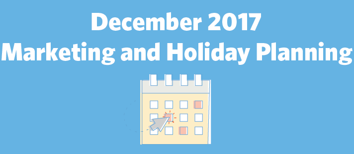 December 2017 Marketing and Holiday Planning