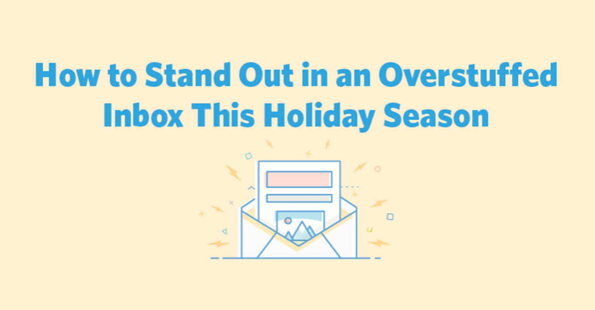 How to Stand Out in an Overstuffed Inbox This Holiday Season | Constant Contact Blogs