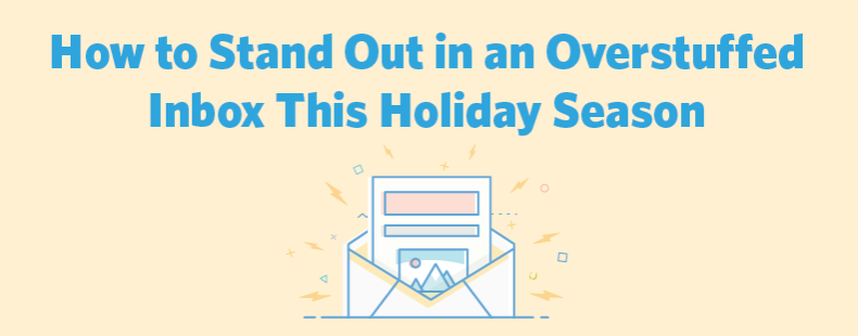 How to Stand Out in an Overstuffed Inbox This Holiday Season