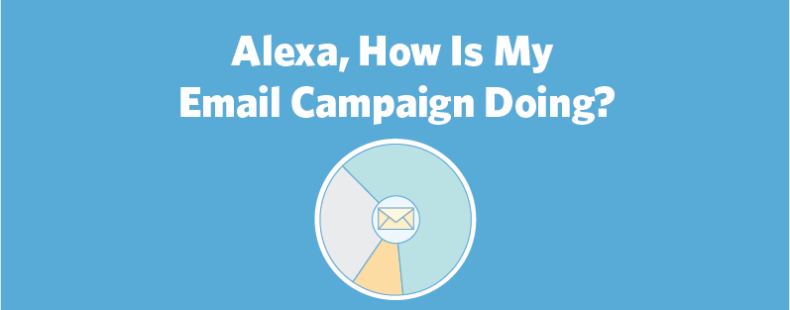 Alexa, How Is My Email Campaign Doing?