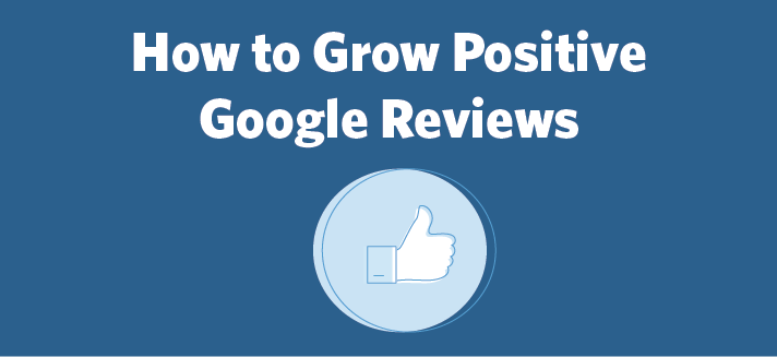 How to Grow Positive Google Reviews