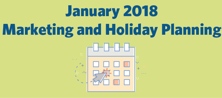 January 2018 Marketing and Holiday Planning