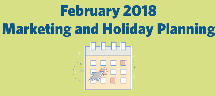 February 2018 Marketing and Holiday Planning