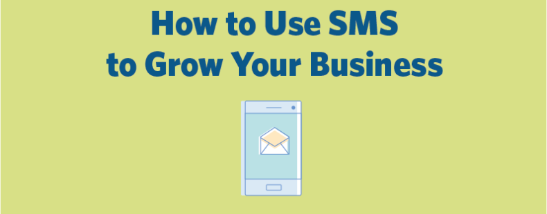 How (and Why) to Use SMS to Grow Your Business in 2018