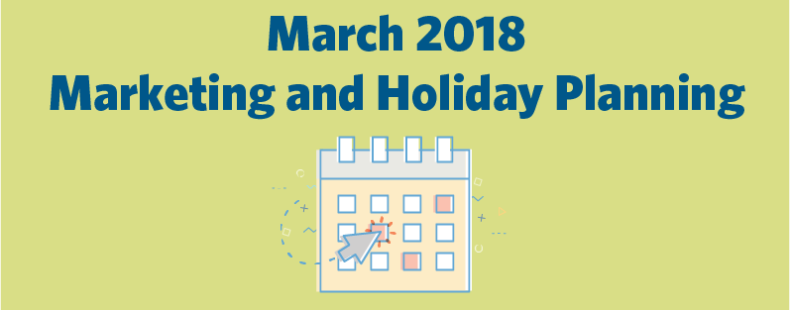 March 2018 Marketing and Holiday Planning