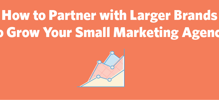 How to Partner with Larger Brands to Grow Your Small Marketing Agency