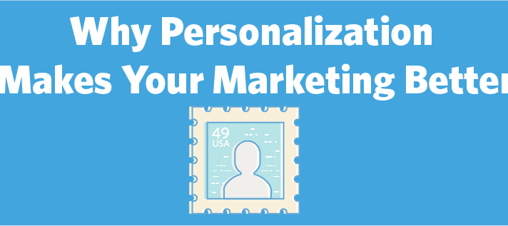 6 Reasons Why Personalization Makes Your Marketing Better