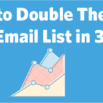 Learn how to double the size of your email list in three months.
