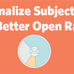 Personalize subject lines to get more opens with your emails.