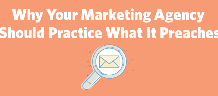 Why Your Marketing Agency Needs to Practice What It Preaches
