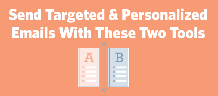 How to Send Targeted, Personalized Emails with Two Simple Tools