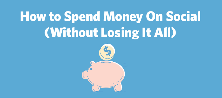 How to Spend Money on Social (Without Losing It All)