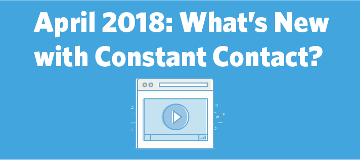 April 2018: What's New with Constant Contact?