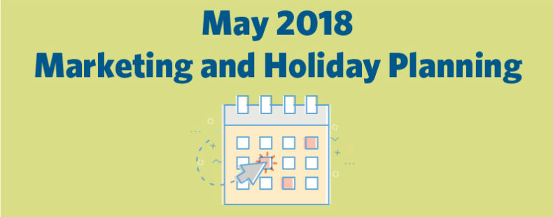 May 2018 Marketing and Holiday Planning