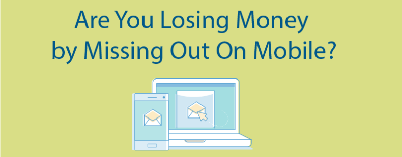 Are You Losing Money by Missing Out On Mobile?
