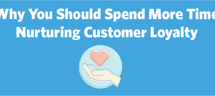 Why You Should Spend More Time Nurturing Customer Loyalty