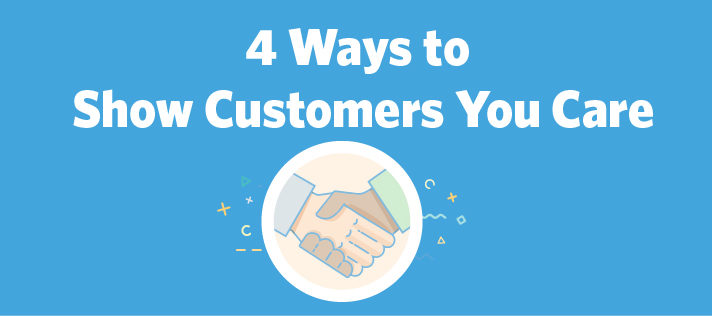4 Ways to Show Customers You Care
