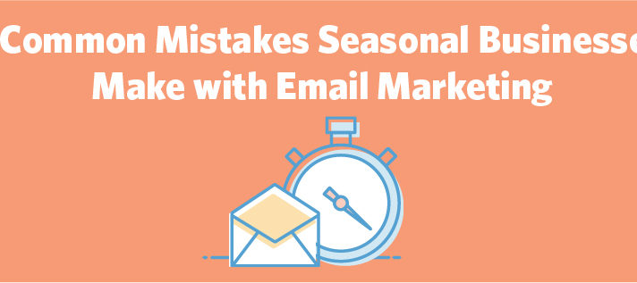 3 Common Mistakes Seasonal Businesses Make with Email Marketing