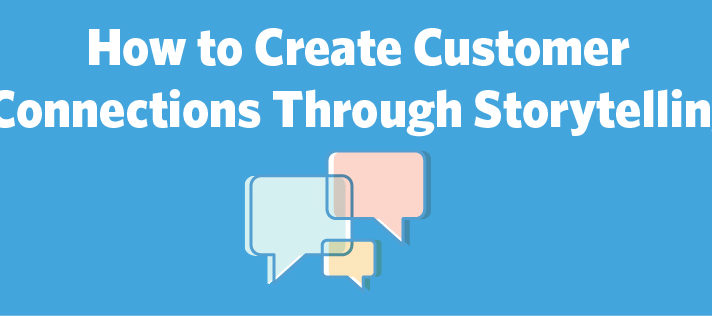 How to Create Customer Connections Through Storytelling