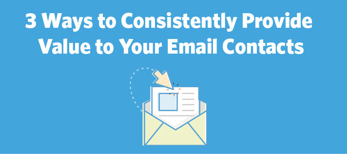 3 Ways to Consistently Provide Value to Your Email Contacts