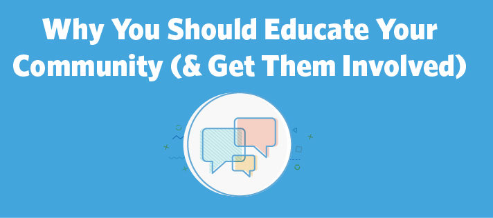 Why You Should Educate Your Community (& Get Them Involved)