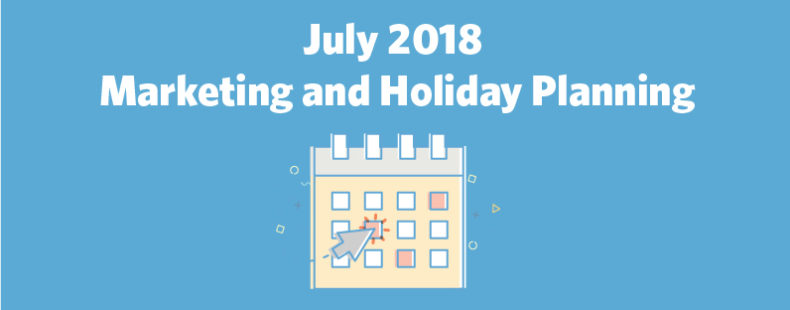 July 2018 Marketing and Holiday Planning
