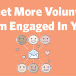 The more engaged your volunteers are the more likely they are to want to help.