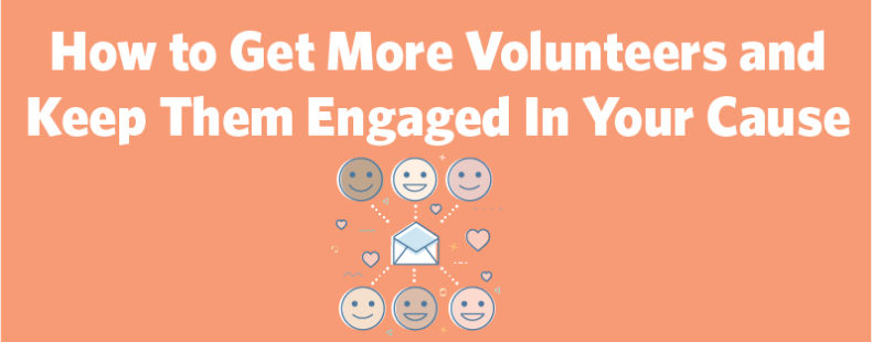 How to Get More Volunteers and Keep Them Engaged In Your Cause