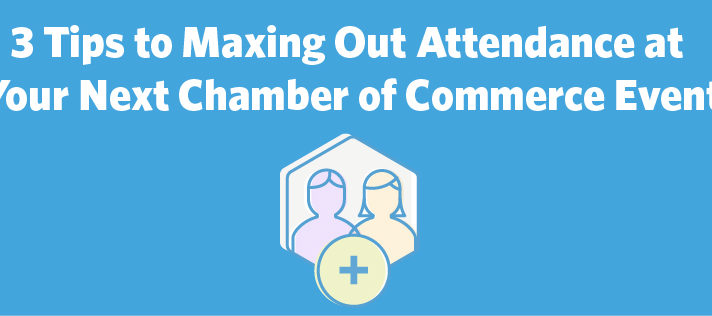 3 Tips to Maxing Out Attendance at Your Next Chamber of Commerce Event