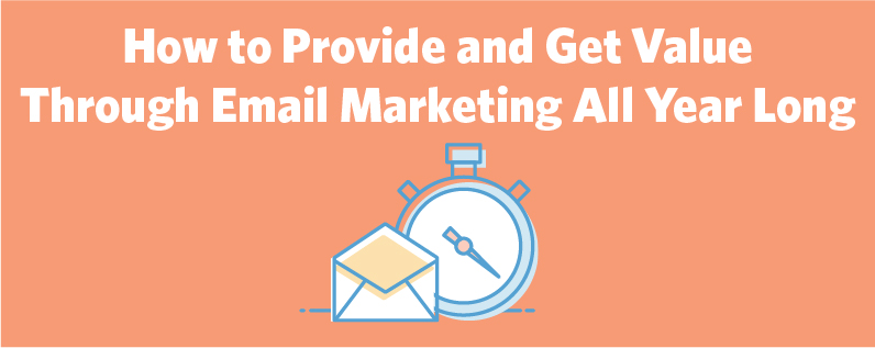 How to Provide and Get Value Through Email Marketing All Year Long | Constant Contact Blogs