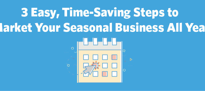 3 Easy, Time-Saving Steps to Market Your Seasonal Business All Year