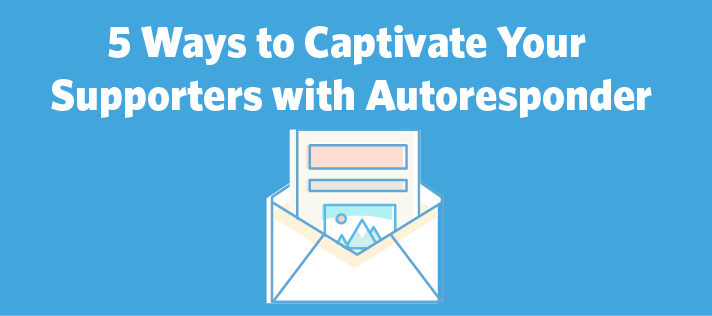 5 Ways to Captivate Your Supporters with Autoresponder
