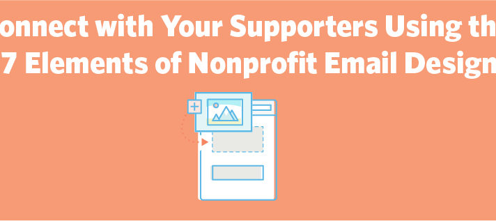 Connect with Your Supporters Using the 7 Elements of Nonprofit Email Design