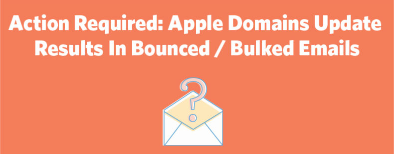 Action Required: Apple Domains Update Results In Bounced / Bulked Emails