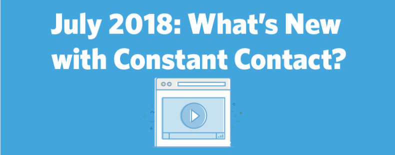July 2018: What's New with Constant Contact?