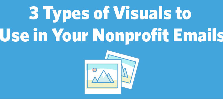 3 Types of Visuals to Use in Your Nonprofit Emails