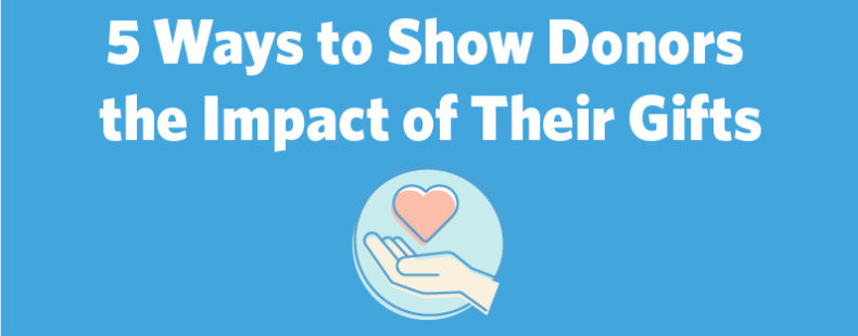5 Ways to Show Donors the Impact of Their Gifts