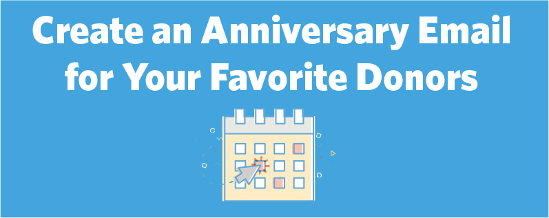 The right anniversary email can help you turn your favorite donors into repeat donors.