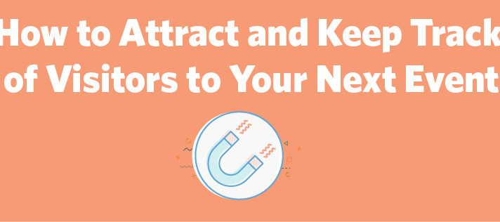How to Attract and Keep Track of Visitors to Your Next Event