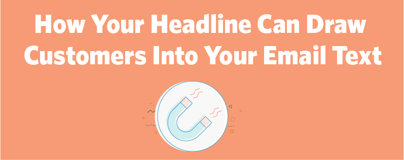 Use the right headline to draw your audience further down your email.