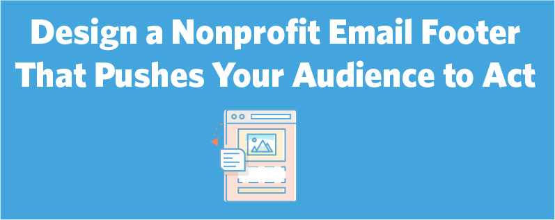 Learn to design an email footer for your next nonprofit email.