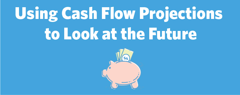 Using Cash Flow Projections to Look at the Future