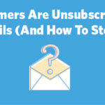 Why customers are unsubscribing and how to stop them