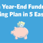 Build a Year-End Fundraising Marketing Plan in 5 Easy Steps