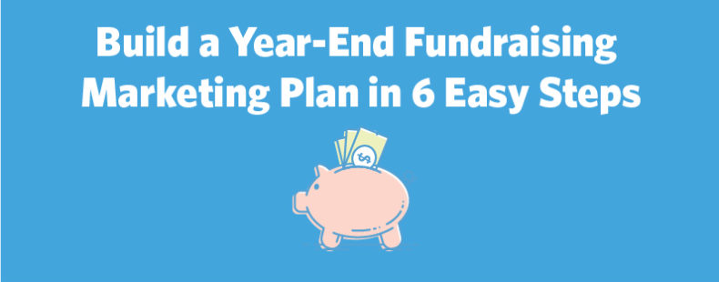 Build a Year-End Fundraising Marketing Plan in 6 Easy Steps