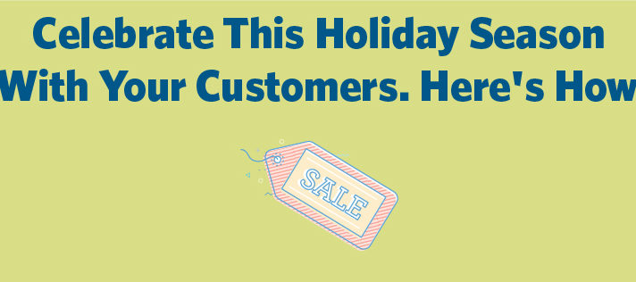 Celebrate This Holiday Season With Your Customers. Here's How: