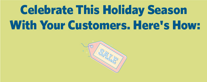Celebrate This Holiday Season With Your Customers. Here's How